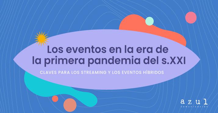 Los eventos en la era de la primera pandemia del s.XXI